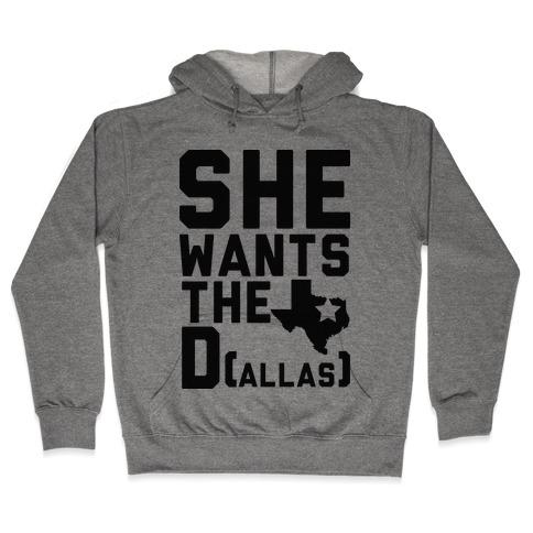 She Wants the D(allas) Hooded Sweatshirt