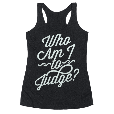 Who Am I To Judge Racerback Tank Top