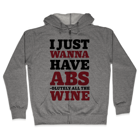 I Just Wanna Have Abs -olutely All The Wine Zip Hoodie