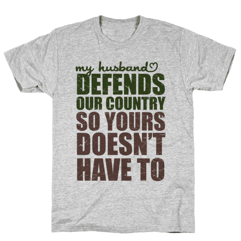 My Husband Defends Our Country (So Yours Doesn't Have To) (Green) Mens T-Shirt