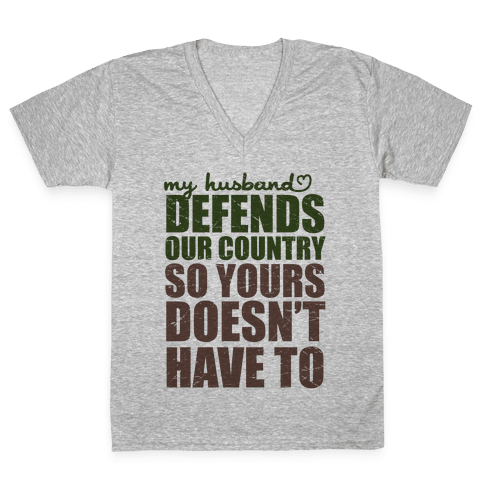 My Husband Defends Our Country (So Yours Doesn't Have To) (Green) V-Neck Tee Shirt