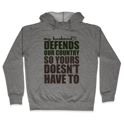 My Husband Defends Our Country (So Yours Doesn't Have To) (Green) Hooded Sweatshirt