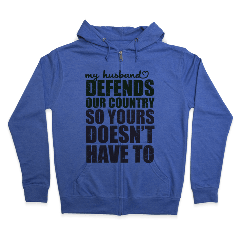 My Husband Defends Our Country (So Yours Doesn't Have To) (Green) Zip Hoodie