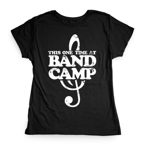This One Time At Band Camp Womens T-Shirt