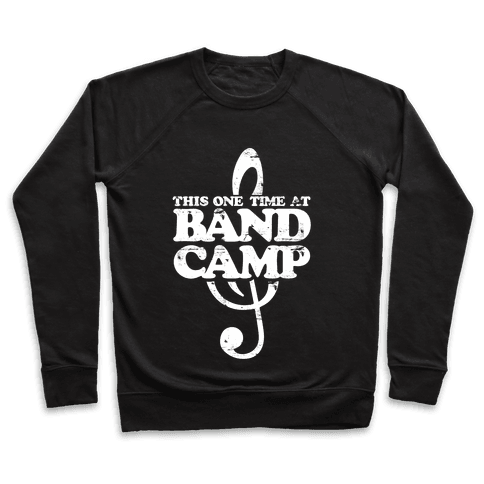 This One Time At Band Camp Pullover