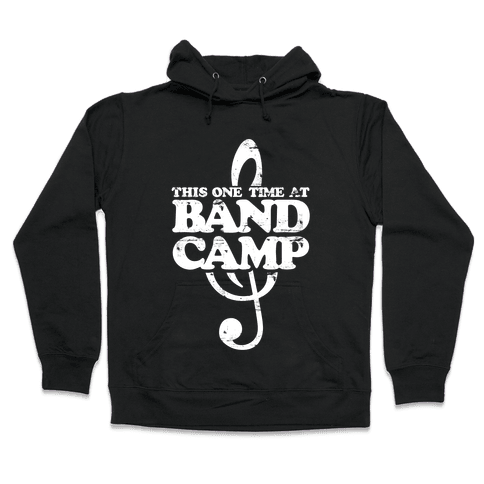 This One Time At Band Camp Hooded Sweatshirt