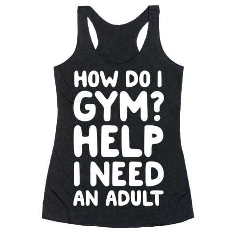 How Do I Gym? Help, I Need An Adult Racerback Tank Top