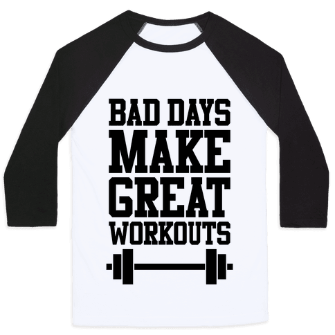 Bad Days Make Great Workouts Baseball Tee