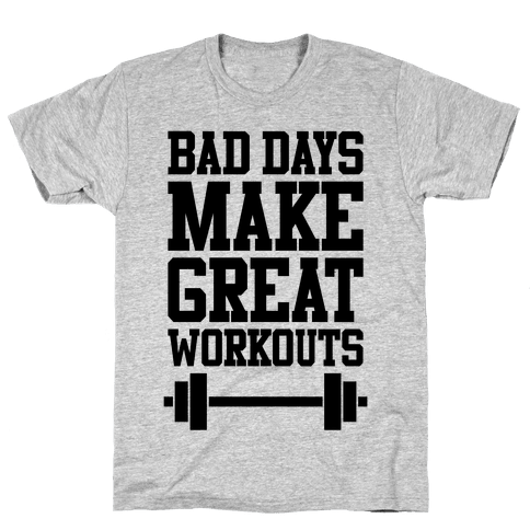 Bad Days Make Great Workouts Mens T-Shirt