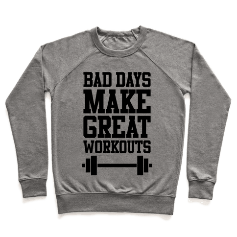 Bad Days Make Great Workouts Pullover