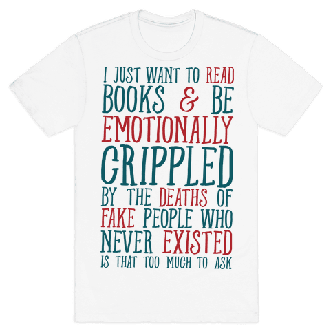 I Just Want to Read Books and be Emotionally Crippled Mens T-Shirt