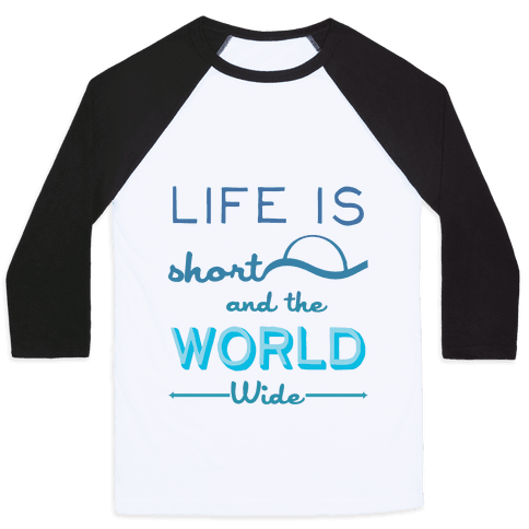Life Is Short and the World Is Wide Baseball Tee