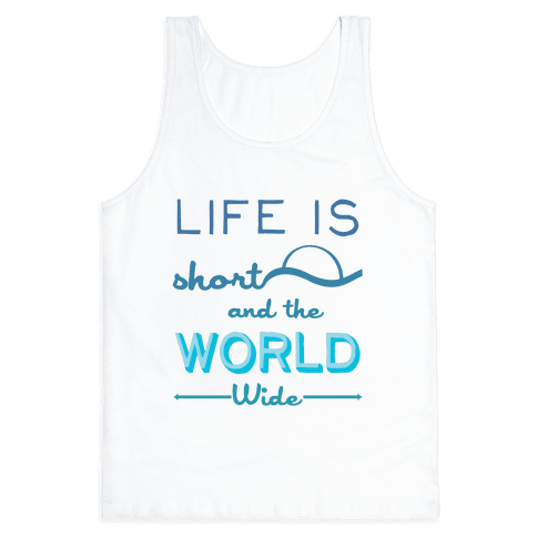 Life Is Short and the World Is Wide Tank Top