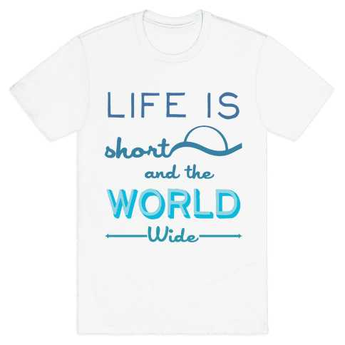 Life Is Short and the World Is Wide Mens T-Shirt