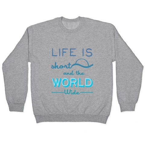 Life Is Short and the World Is Wide Pullover