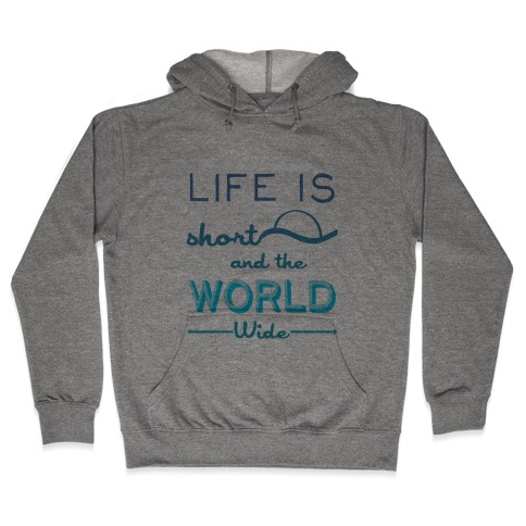 Life Is Short and the World Is Wide Hooded Sweatshirt