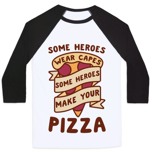 Some Heroes Wear Capes Some Heroes Make Your Pizza Baseball Tee