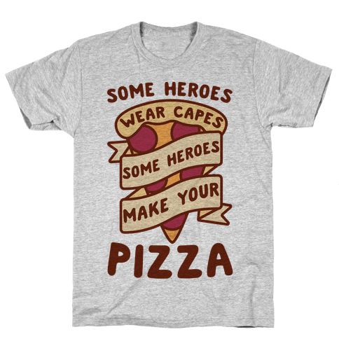 Some Heroes Wear Capes Some Heroes Make Your Pizza Mens T-Shirt