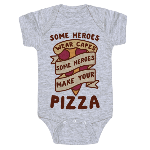 Some Heroes Wear Capes Some Heroes Make Your Pizza Baby Onesy