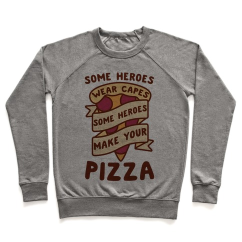 Some Heroes Wear Capes Some Heroes Make Your Pizza Pullover