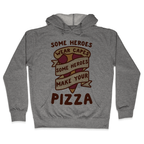 Some Heroes Wear Capes Some Heroes Make Your Pizza Hooded Sweatshirt