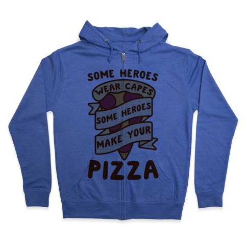 Some Heroes Wear Capes Some Heroes Make Your Pizza Zip Hoodie