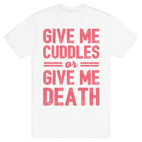 Give Me Cuddles Or Give Me Death Mens T-Shirt