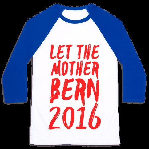 Let the Mother Bern 2016 Baseball Tee