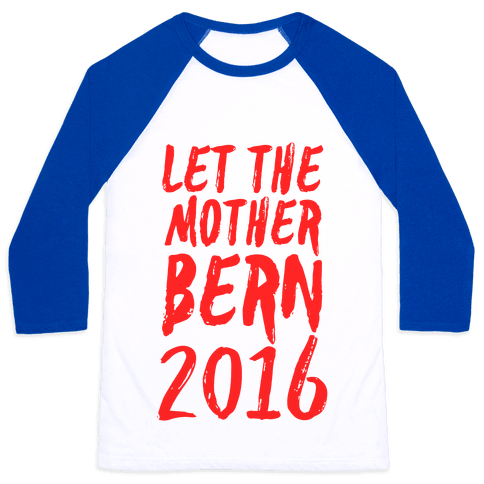 Let the Mother Bern 2016 Baseball Tee