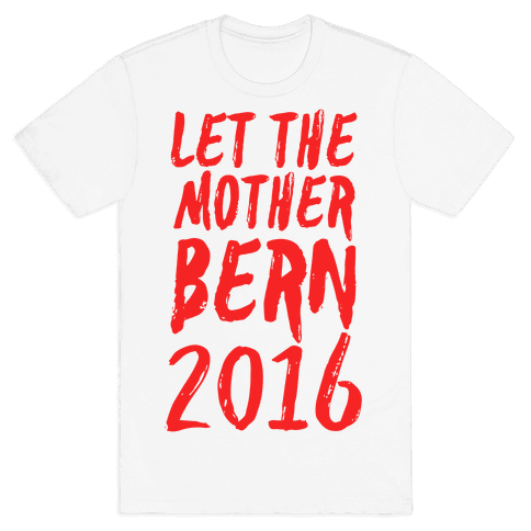 Let the Mother Bern 2016 Mens T-Shirt