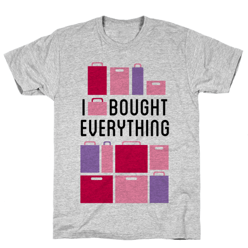 I Bought Everything Mens T-Shirt