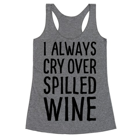 I Always Cry Over Spilled Wine Racerback Tank Top