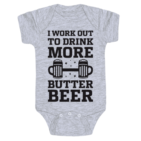 I Work Out To Drink More Butter Beer Baby Onesy