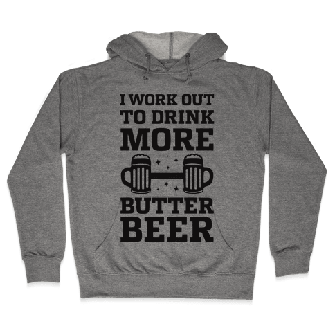 I Work Out To Drink More Butter Beer Hooded Sweatshirt