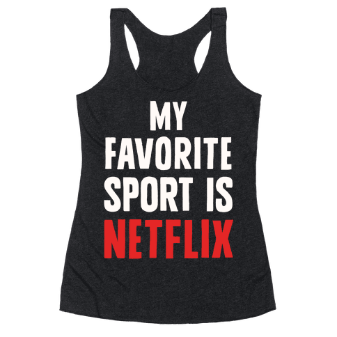 My Favorite Sport Is Netflix Racerback Tank Top