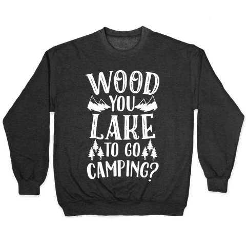Wood You Lake to Go Camping? Pullover