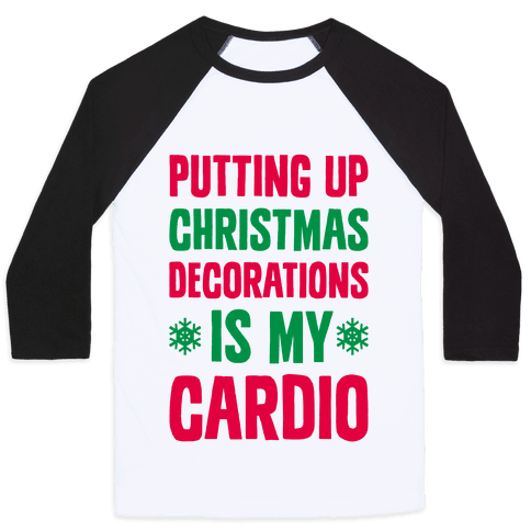 Putting Up Christmas Decorations Is My Cardio Baseball Tee