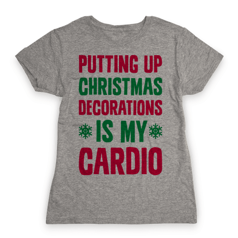 Putting Up Christmas Decorations Is My Cardio Womens T-Shirt