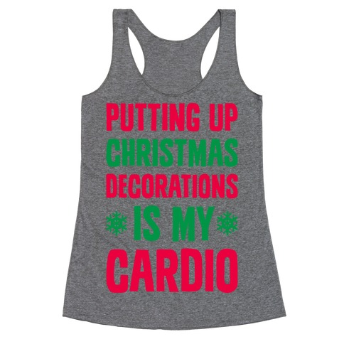 Putting Up Christmas Decorations Is My Cardio Racerback Tank Top