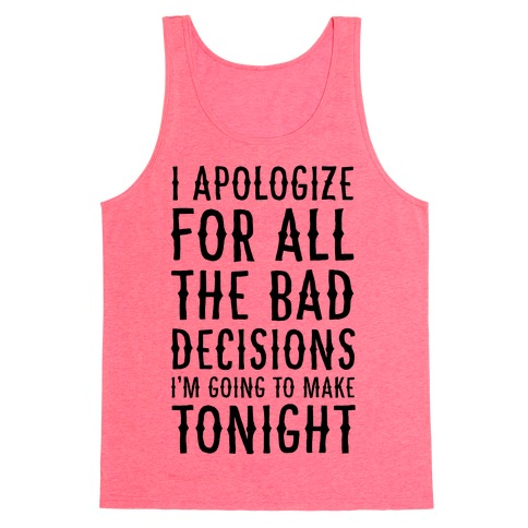 I Apologize For All The Bad Decisions I am Going to Make Tonight Tank Top