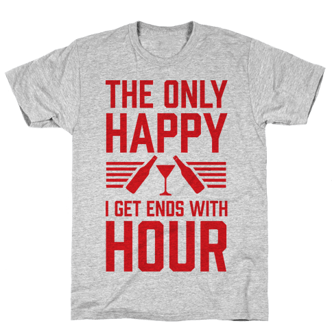 The Only Happy I Get Ends With Hour Mens T-Shirt