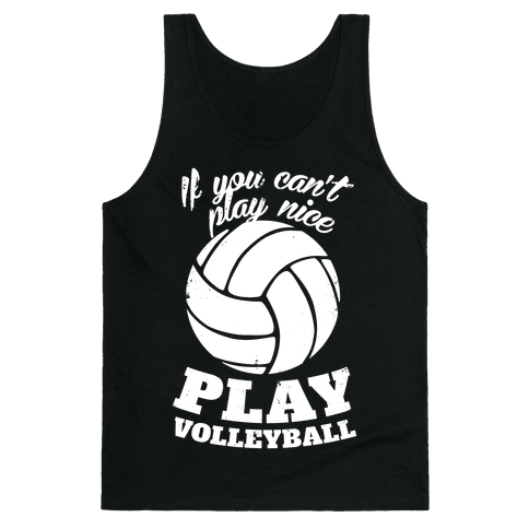 If You Can't Play Nice Play Volleyball Tank Top