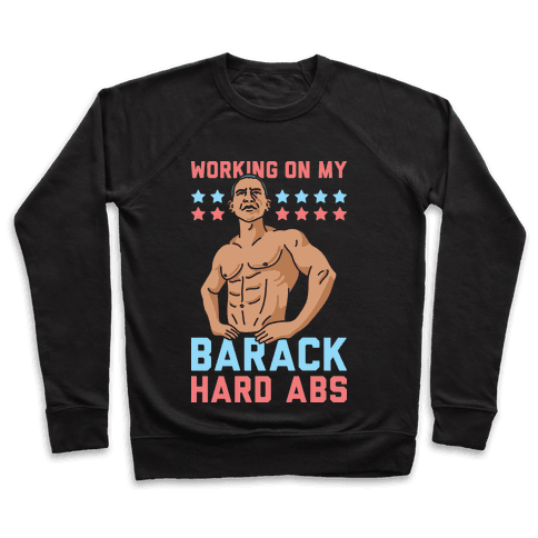 Working On My Barack Hard Abs Pullover