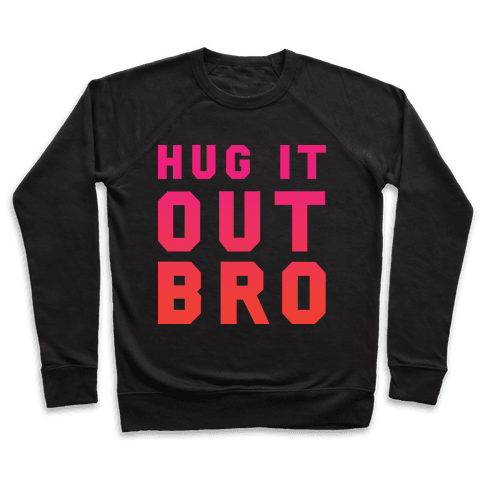 Hug It Out, Bro Pullover
