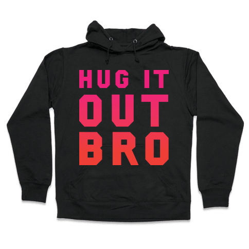 Hug It Out, Bro Hooded Sweatshirt