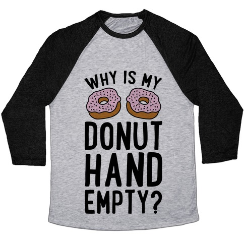 Why Is My Donut Hand Empty? Baseball Tee