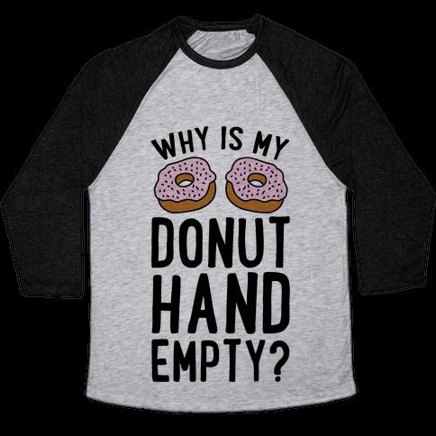 Why Is My Donut Hand Empty? Baseball Tee