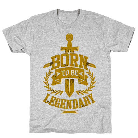 Born to be Legendary Mens T-Shirt