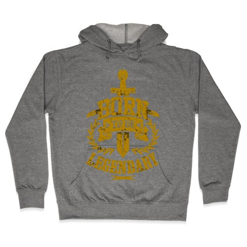 Born to be Legendary Hooded Sweatshirt