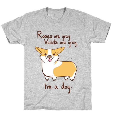 Roses are gray, Violets are gray... T-Shirt